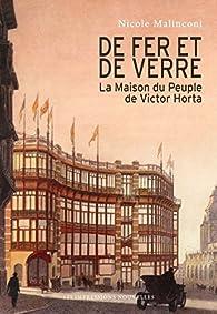 De fer et de verre - La Maison du peuple de Victor Horta par Nicole Malinconi