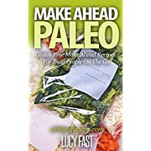 Make Ahead Paleo: Gluten Free Make Ahead Recipes For Busy People On The Go (Paleo Diet Solution Series) (English Edition)