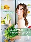Das Frauen-Ernährungsbuch: Gesund, fit und schön ein Leben lang