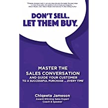 Don't Sell. Let Them Buy.: Master The Sales Conversation And Guide Your Customer To A Successful Purchase...Every Time (English Edition)