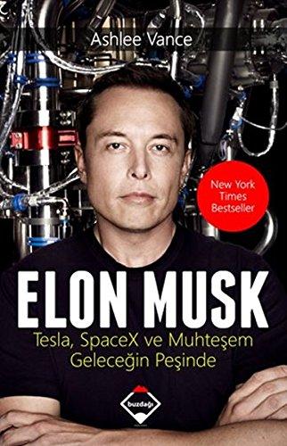 Elon Musk: Tesla, SpaceX ve Muhtesem Gelecegin Pesinde