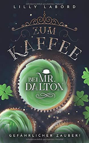 Zum Kaffee bei Mr. Dalton: Gefährlicher Zauber! (Die Asperischen Magier, Band 2) Band Kaffee