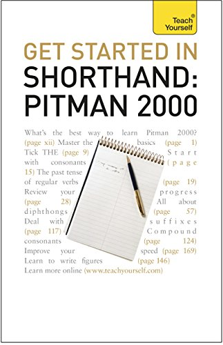 Get Started In Shorthand: Pitman 2000: Master the basics of shorthand: a beginner's introduction to Pitman 2000 (Teach Yourself) (English Edition)