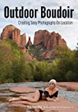 Outdoor Boudoir: Creating Sexy Photographs on Location