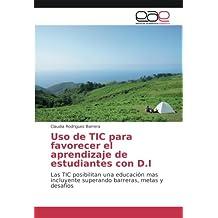 Uso de TIC para favorecer el aprendizaje de estudiantes con D.I: Las TIC posibilitan una educación mas incluyente superando barreras, metas y desafíos
