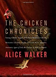 The Chicken Chronicles: Sitting with the Angels Who Have Returned with My Memories: Glorious, Rufus, Gertrude Stein, Splendor, Hortensia, Agnes of God, The Gladyses, & Babe: A Memoir by Alice Walker (2011-05-10)