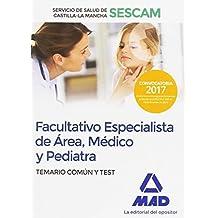 Facultativo Especialista de Área, Médico y Pediatra del Servicio de Salud de Castilla-La Mancha (SESCAM). Temario común y test