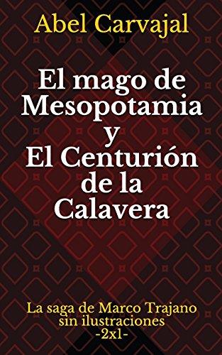 El mago de Mesopotamia y El centurión de la Calavera: La saga de Marco Trajano sin ilustraciones por Abel Carvajal