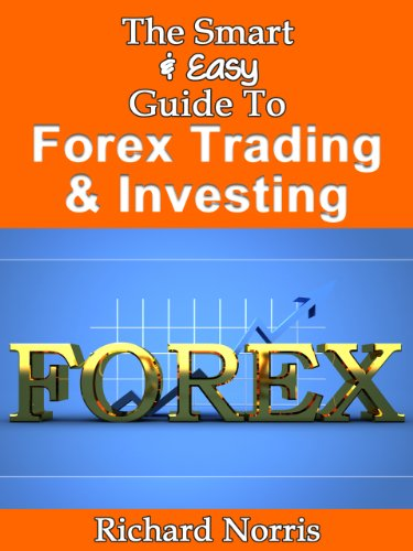 The Smart & Easy Guide To Forex Trading & Investing: The Ultimate Foreign Exchange Strategy, Currency Markets, Forecasting Analysis & Risk Management Handbook & Primer (English Edition)