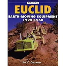 Euclid Earthmoving Equipment: 1924-1968 (A Photo Gallery) by Eric C. Orlemann (2004-11-11)