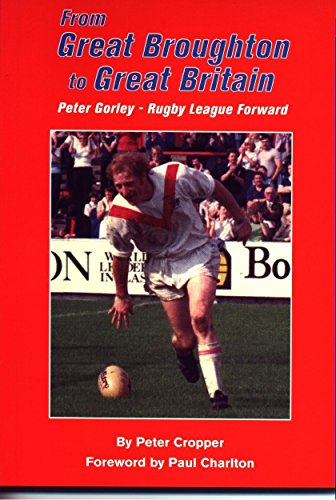 From Great Broughton to Great Britain: Peter Gorley - Rugby League Forward by Peter Cropper (1-Apr-2004) Paperback