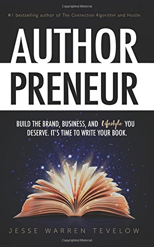 Authorpreneur: Build the Brand, Business, and Lifestyle You Deserve. It's Time to Write Your Book.
