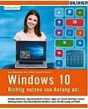 Windows 10 - Richtig nutzen von Anfang an!: Leicht verständlich und komplett in Farbe.