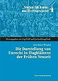 Die Darstellung von Unrecht in Flugblättern der Frühen Neuzeit (Studien zur Kultur- und Rechtsgeschichte) - Jörn R Westphal