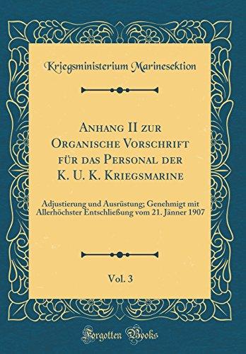 Anhang II Zur Organische Vorschrift Für Das Personal Der K. U. K. Kriegsmarine, Vol. 3: Adjustierung Und Ausrüstung; Genehmigt Mit Allerhöchster ()
