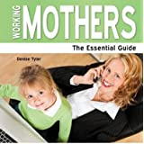 [(Working Mothers: The Essential Guide)] [ By (author) Denise Tyler ] [December, 2013]