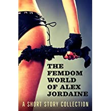 The Femdom World of Alex Jordaine