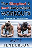 The Simplest & Best Bodyweight Workouts: A Kick–Start for Fitness Newbies! (Fitness for Beginners)