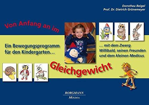 Von Anfang an im Gleichgewicht: Ein Bewegungsprogramm für den Kindergarten mit dem Zwerg Willibald, seinen Freunden und dem kleinen Medicus