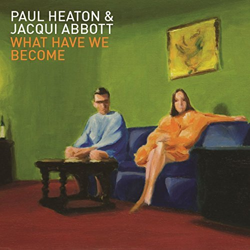 What Have We Become by Paul Heaton & Jacqui Abbott (2014-05-27)