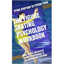 The Figure Skating Psychology Workbook: How to Use Advanced Sports Psychology to Succeed in the Ice Rink (English Edition)