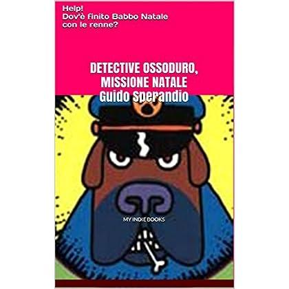 Detective Ossoduro, Missione Natale: Help! Dov'è Finito Babbo Natale Con Le Renne?