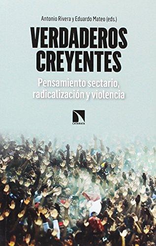Verdaderos creyentes: Pensamiento sectario, radicalización y violencia (Mayor) por Antonio Rivera Blanco