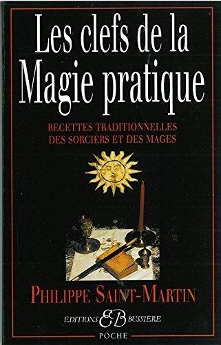 Les clefs de la magie pratique. Recettes traditionnelles des sorciers et des mages by Philippe Saint-Martin (2001-03-19)