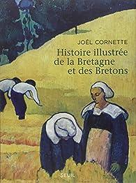 Histoire illustrée de la Bretagne et des Bretons, Ve-XXIe siècles par Joël Cornette