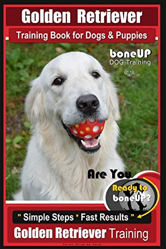 Golden Retriever Training Book for Dogs and Puppies by BoneUp Dog Training: Are You Ready to Bone UP?