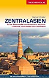 Reiseführer Zentralasien: Auf der Seidenstraße durch Kasachstan, Kirgistan, Usbekistan, Tadschikistan und Turkmenistan - - - Mit herausnehmbarer Übersichtskarte (Trescher-Reihe Reisen)