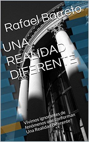 UNA REALIDAD DIFERENTE: Vivimos ignorantes de fenómenos que conforman Una Realidad Diferente (Grandes Enigmas nº 5)