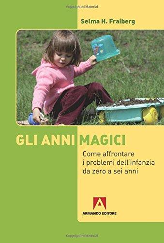 Gli anni magici. Come affrontare i problemi dell'infanzia da zero a sei anni
