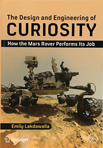 The Design and Engineering of Curiosity: How the Mars Rover Performs Its Job (Springer Praxis Books) por Emily Lakdawalla