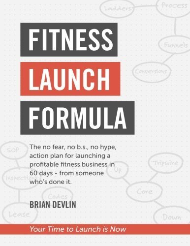 Fitness Launch Formula: The no fear, no b.s., no hype, action plan for launching a profitable fitness business in 60 days - from someone who's done it. by Brian Devlin (2016-05-22) par Brian Devlin