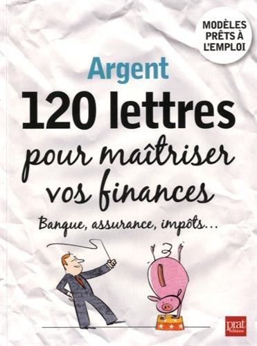 Argent, 120 lettres pour matriser vos finances : Banque, assurance, impts...
