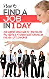How To Find A Job In 1 Day (Job Interview, Interviewing, Job Search, Interview Questions, Job Interview Questions, Interview, Cover Letter, Resume, Job Interview Books) (English Edition)...