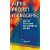 Alpha Project Managers: What the Top 2% Know That Everyone Else Does Not: What the Top 2 Per Cent Know That Everyone Else Does Not
