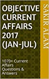 #9: Objective Current Affairs 2017 (January-July) for UPSC/SSC/Banking/Insurance/Railways/BBA/MBA/Defence/State PSC: 1070+ Current Affairs Questions & Answers