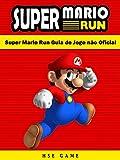 Super Mario Run Guia De Jogo Não Oficial (Portuguese Edition)