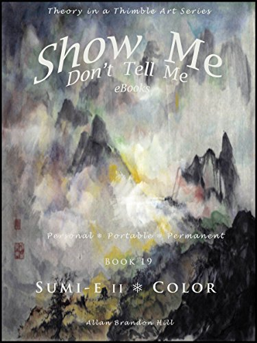 Show Me Don't Tell Me eBooks - BK 20 Sumi-e Color Theory in a Thimble Art Series