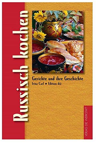 Russisch kochen (Gerichte und ihre Geschichte - Edition dià im Verlag Die Werkstatt)