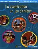 La coopération : un jeu d'enfant : De l'apprentissage à l'évaluation 4 à 7 ans