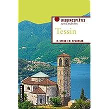 Tessin: Lieblingsplätze zum Entdecken (Lieblingsplätze im GMEINER-Verlag)