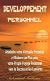 Développement Personnel: Atteindre votre Véritable Potentiel et Élaborer un Plan pour votre Propre Voyage Personnel vers le Succès et les Lumières (Développement Personnel Holistique t. 1)