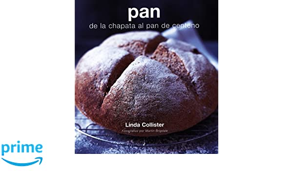 Pan : de la chapata al pan de centeno: Amazon.co.uk: Linda Collister ...