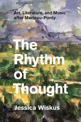 the-rhythm-of-thought-art-literature-and-music-after-merleau-ponty-author-jessica-wiskus-published-o