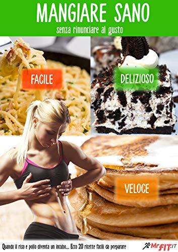 mangiare sano: senza rinunciare al gusto (mr.fit vol. 1)