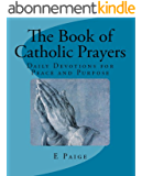 The Book of Catholic Prayers (Revised Edition 2016): Daily Devotions for Peace and Purpose (English Edition)