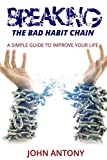 Habits: Breaking the Bad Habit Chain. A simple guide to Improve Your life (English Edition)